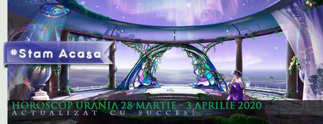 Horoscop Urania 28 Marie - 4 Aprilie 2020